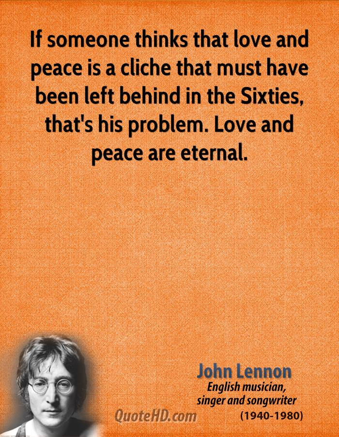 If Someone Thinks That Love And Peace Is A Cliche That Must Have Been Left Behind