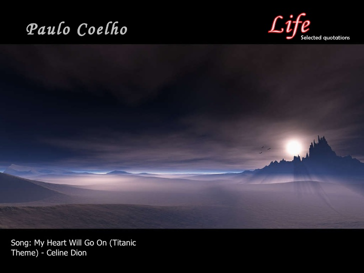 Life Selected Quotations By Paulo Coelho Paulo Coelho Song My Heart Will Go On Anic Theme Celine Dion