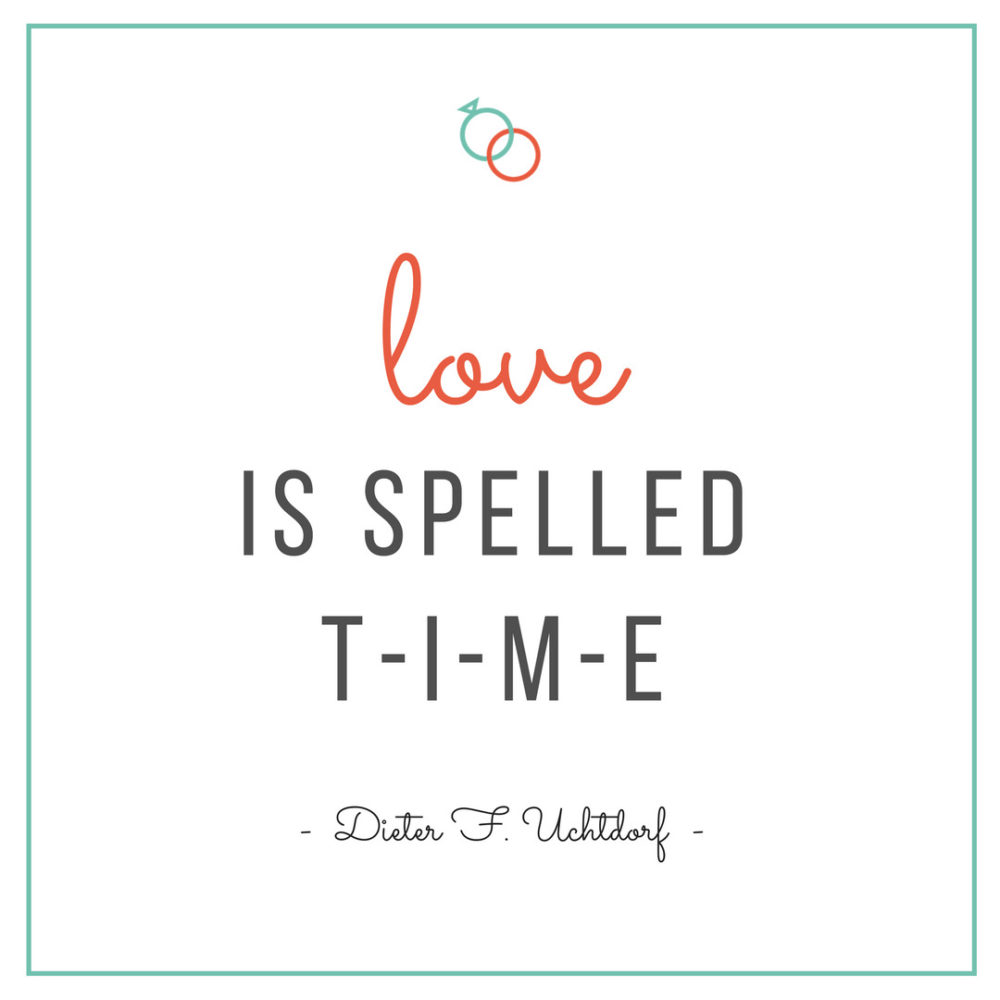 Love Is Spelled Time Dieter F Uchtdorf Dieter F Uchtdorf Quotes Love Quotes