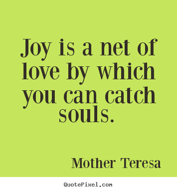 Quote About Love Joy Is A Net Of Love By Which You Can Catch Souls