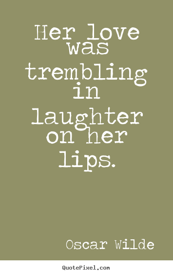 Oscar Wilde Picture Quotes Her Love Was Trembling In Laughter On Her
