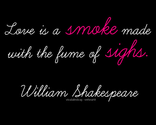 Shakespeare Quotes Images Credit Love Is A Smoke Made With The Fume Of Sighs