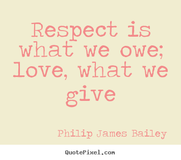 Quote About Love Respect Is What We Owe Love What We Give