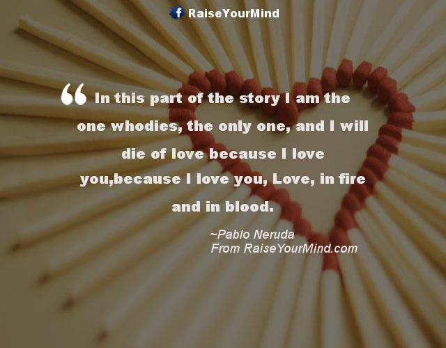 In This Part Of The Story I Am The One Whodies The Only One And I Will Die Of Love Because I Love Youbecause I Love You Love In Fire And In