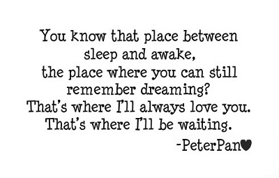 You Know That Place Between Sleep And Wake The Place Where You Can Still Remember Dreaming Lovely Peter Pan Quotes