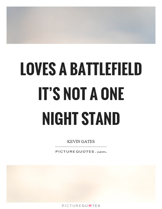 Loves A Battlefield Its Not A One Night Stand Picture Quote