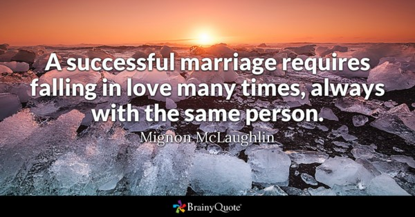 Marriage Quotes A Successful Marriage Requires Falling In Love Many Times Always With The Same Person