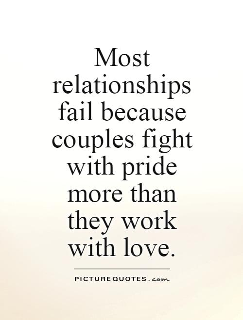 Most Relationships Fail Because Couples Fight With Pride More Than They Work With Love Picture Quote