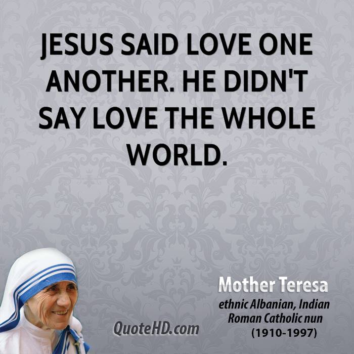 Jesus Said Love One Another He Didnt Say Love The Whole World