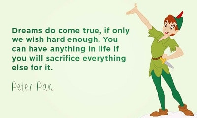 Dreams Do Come True If Only We Wish Hard Enough You Will Have Everything In Life Motivating Peter Pan Quotes