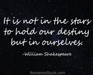 It Is Not In The Stars To Hold Our Destiny But In Ourselves
