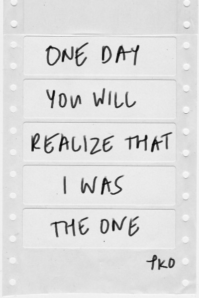 One Day You Will Realize That I Was The One