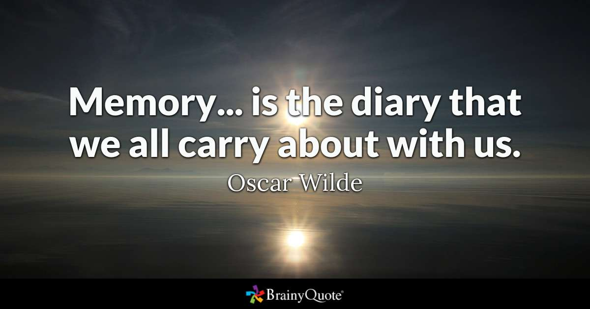 Memory Is The Diary That We All Carry About With Us