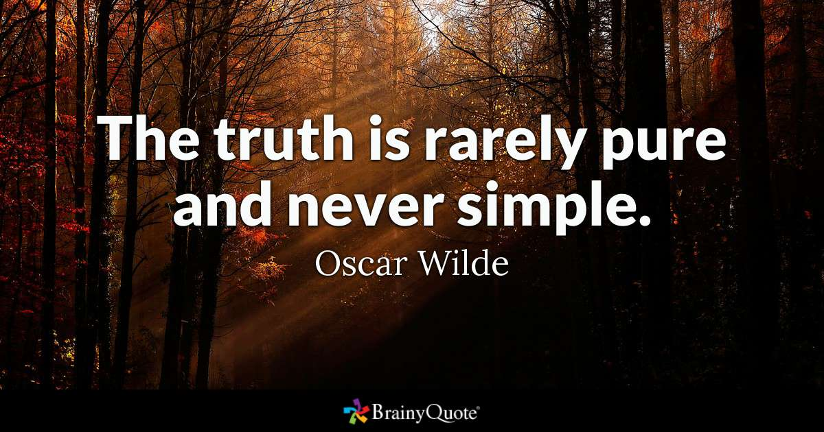 The Truth Is Rarely Pure And Never Simple Oscar Wilde