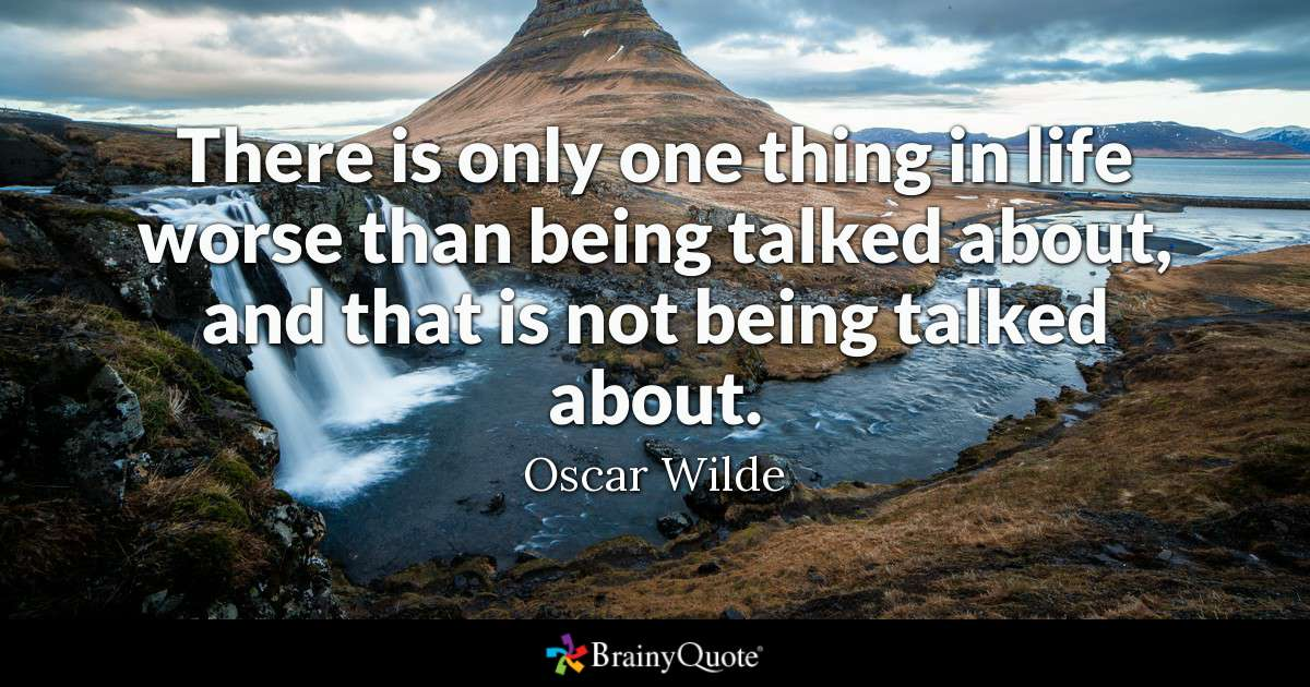 Quote There Is Only One Thing In Life Worse Than Being Talked About And That Is