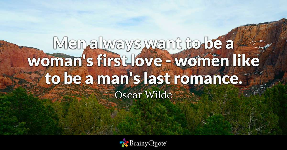 Men Always Want To Be A Womans First Love Women Like To Be A Mans