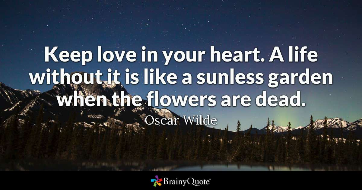 Quotes About Oscar Wilde  C B Keep Love In Your Heart A Life Without It Is Like A Sunless Garden When