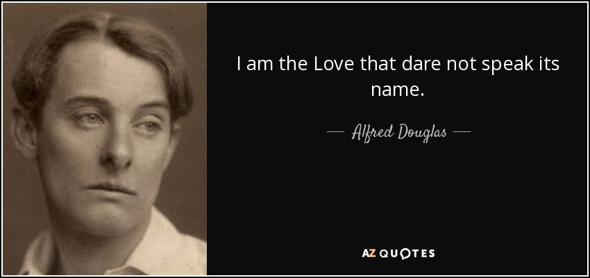 I Am The Love That Dare Not Speak Its Name Alfred Douglas