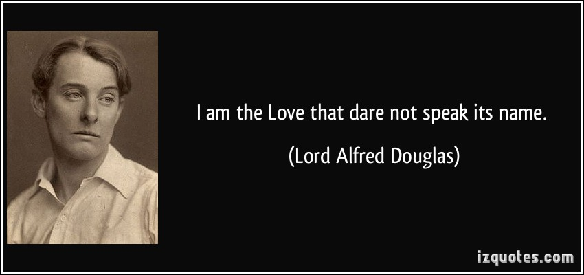 I Am The Love That Dare Not Speak Its Name Lord Alfred Douglas