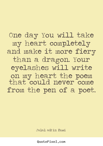 Quote About Love One Day You Will Take My Heart Completely And Make It More