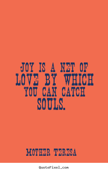 Quotes About Love Joy Is A Net Of Love By Which You Can Catch Souls