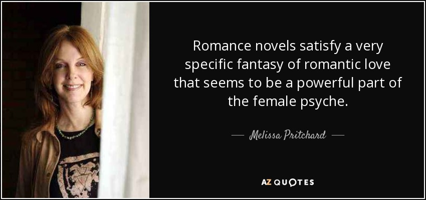 Romance Novels Satisfy A Very Specific Fantasy Of Romantic Love That Seems To Be A Powerful