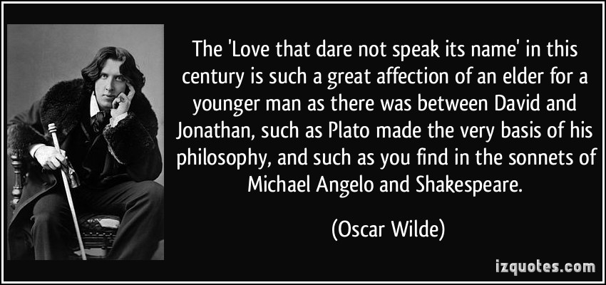 The Love That Dare Not Speak Its Name In This Century Is Such A More Oscar Wilde Quotes