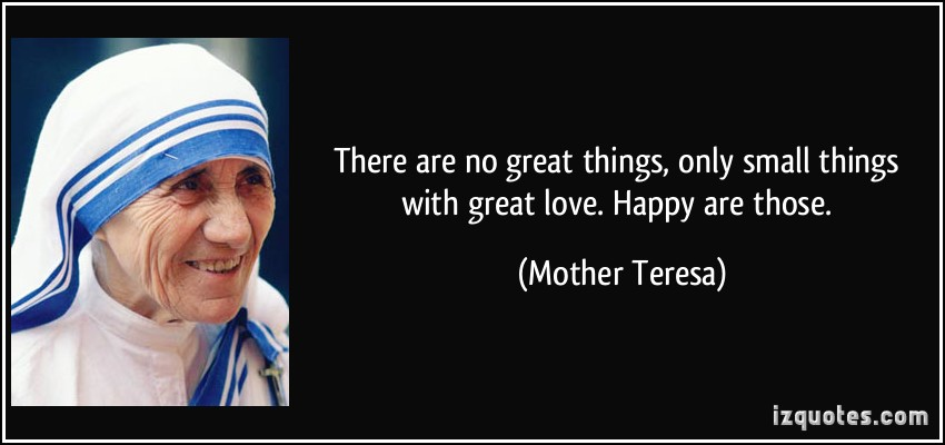 There Are No Great Things Only Small Things With Great Love Happy Are Those More Mother Teresa Quotes