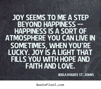 Love Quotes Joy Seems To Me A Step Beyond Happiness Happiness