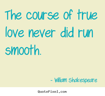 William Shakespeare Picture Quotes The Course Of True Love Never Did Run Smooth