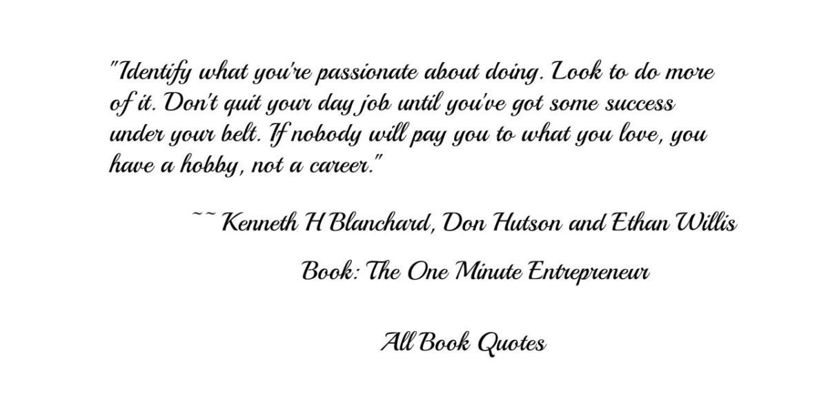 Quotes From Kenneth H Blanchard Don Hutson And Ethan Williss The One Minute Entrepreneur