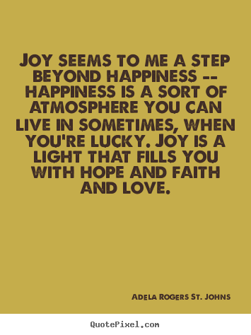 Adela Rogers St Johns Picture Quote Joy Seems To Me A Step Beyond Happiness