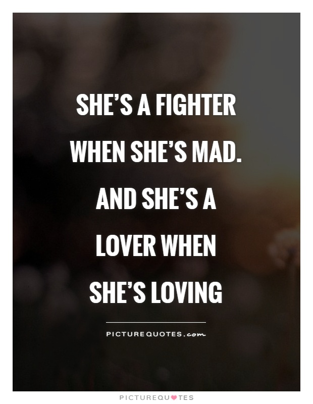 Shes A Fighter When Shes Mad And Shes A Lover When Shes Loving Picture Quote