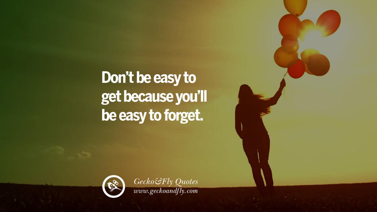Dont Be Easy To Get Because Youll Be Easy To Forget