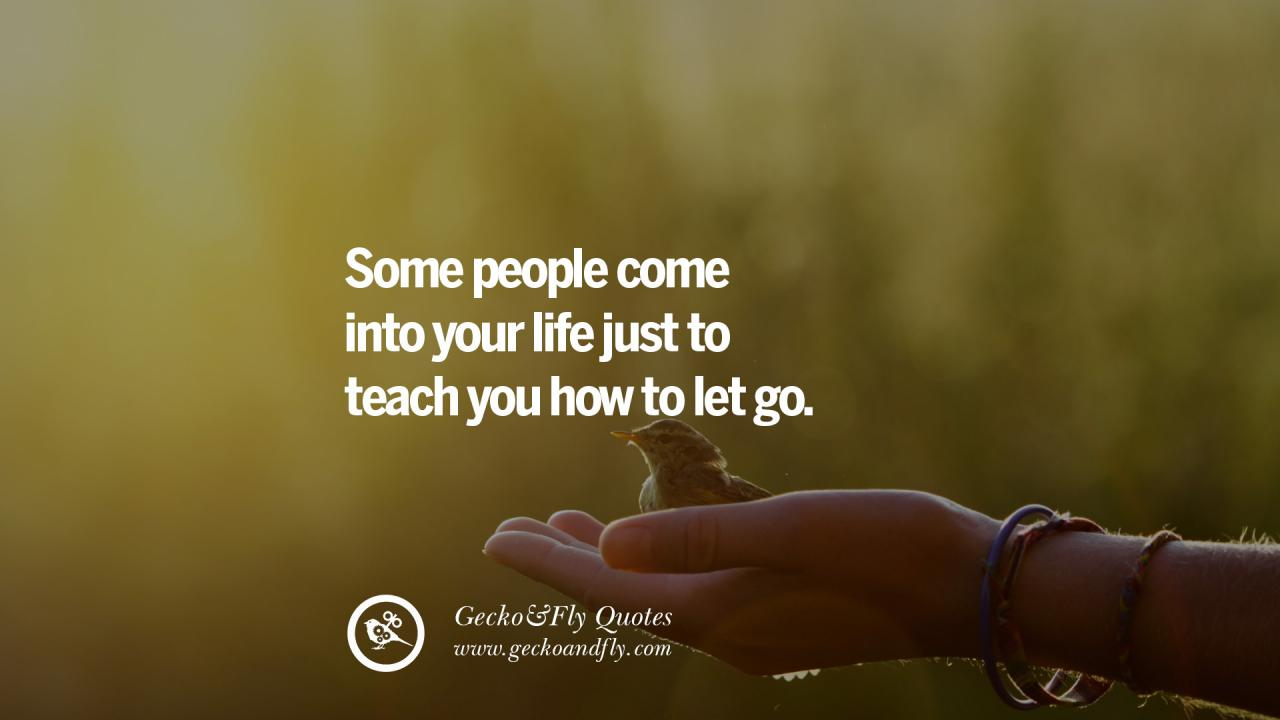 Some People Come Into Your Life Just To Teach You How To Let Go Love
