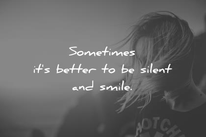 Silence Quotes Sometimes Its Better To Be Silent And Smile Wisdom Quotes
