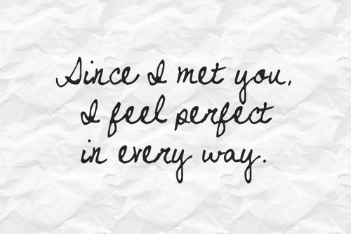 Since I Met You I Feel Perfect In Everyway