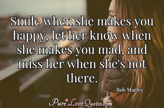 Smile When She Makes You Happy Let Her Know When She Makes You Mad