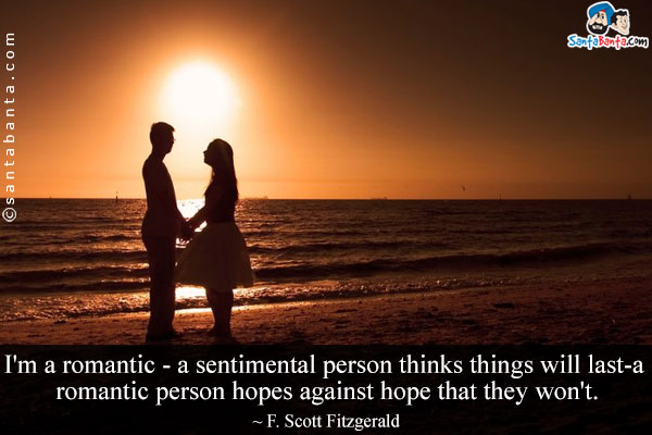 Im A Romantic A Sentimental Person Thinks Things Will Last A Romantic