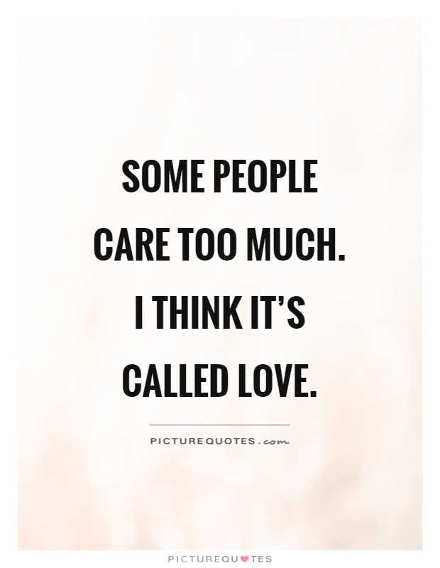 Some People Care Too Much I Think Itsed Love Picture Quote
