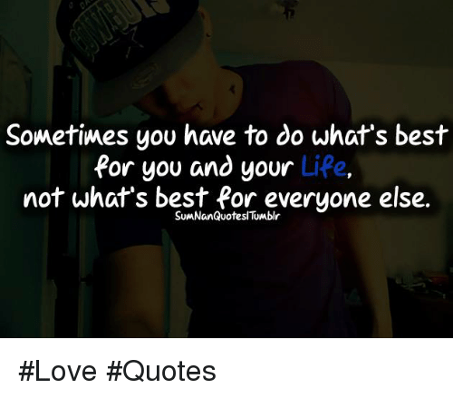 Memes  F F A  And Love Quotes Sometimes You Have To Do Whats Best For