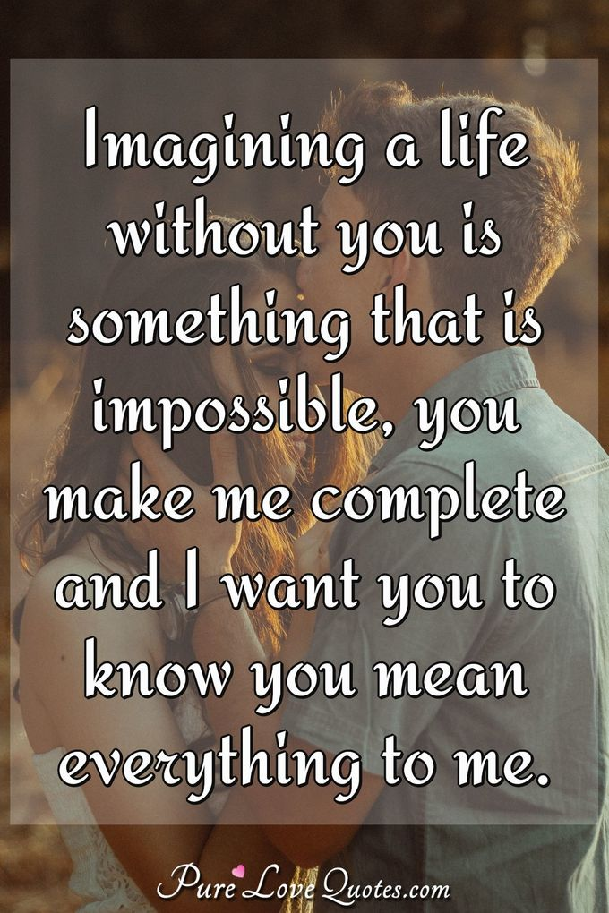 True Loveshortp O Quotes  C B Imagining A Life Without You Is Something That Is Impossible You Make Me Complete And