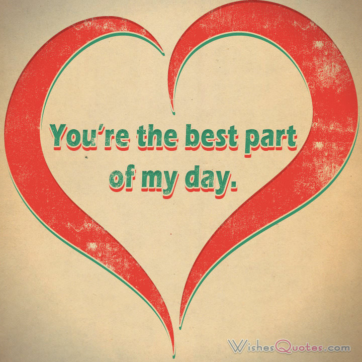 Youre The Best Part Of My Day Love Quotes For Her Cute Image