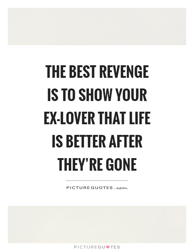 The Best Revenge Is To Show Your Ex Lover That Life Is Better After They
