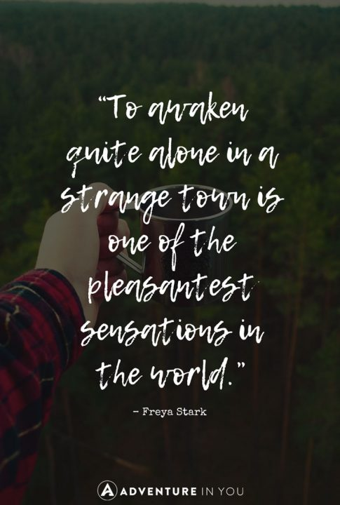 To Awaken Quite Alone In A Strange Town Is One Of The Pleasantest Sensations In The World Freya Stark Travel Quotes