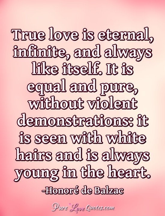 True Love Is Eternal Infinite And Always Like Itself It Is Equal And