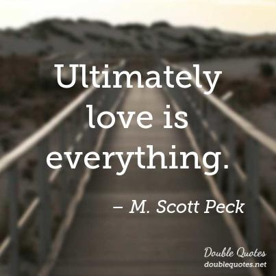 Ultimately Love Is Everything