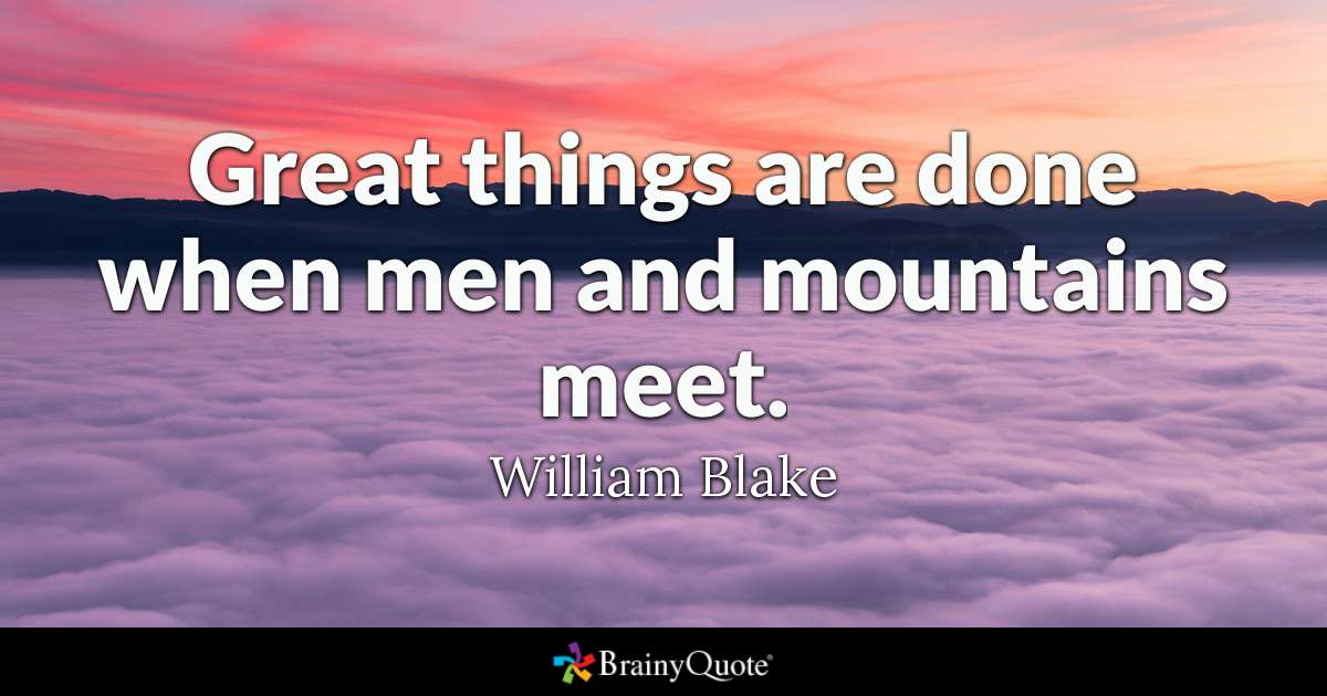 Great Things Are Done When Men And Mountains Meet William Blake