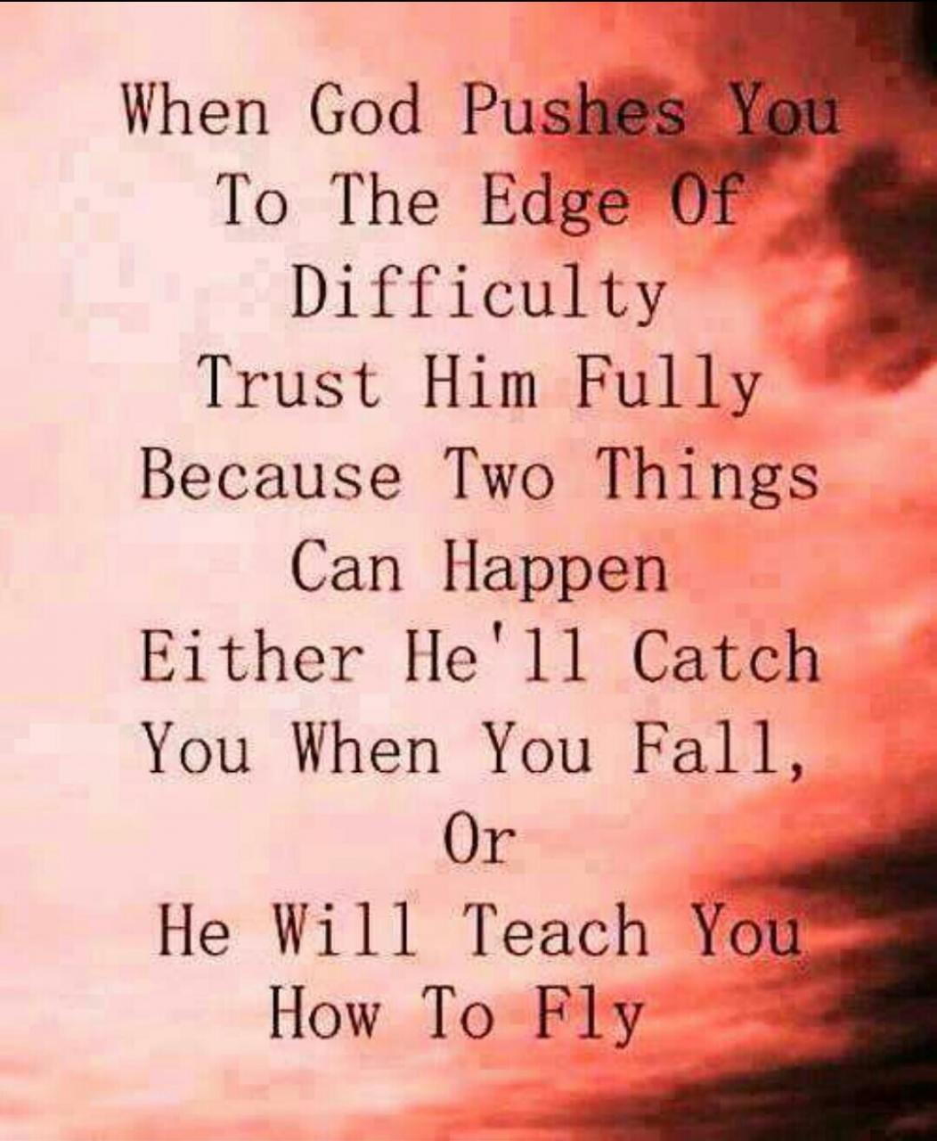 When Pushes You To The Edge Of Difficulty Trust Him Fully