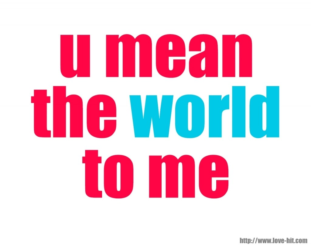 You Mean The World To Me Quote She Means The World To Me Quotes